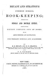 Bryant and Stratton's Common School Book-keeping: Embracing Single and Double Entry : Containing Sixteen Complete Sets of Books with Ample Exercises and Illustrations : for Primary Schools and Academies