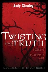 Twisting The Truth Participant S Guide Book PDF