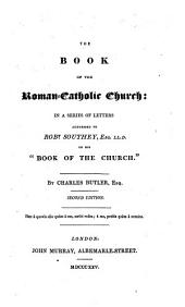 "The Book of the Roman-catholic-church: in a Series of Letters Addressed to Robt. Southey ... on His ""book of the Church"". By Charles Butler"
