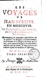 Voyages de Jean Struys en Moscovie, en Tartarie, en Perse, aux Indes et en plusieurs autres païs étrangers: accompagnez de remarques par Glanius, Volume1