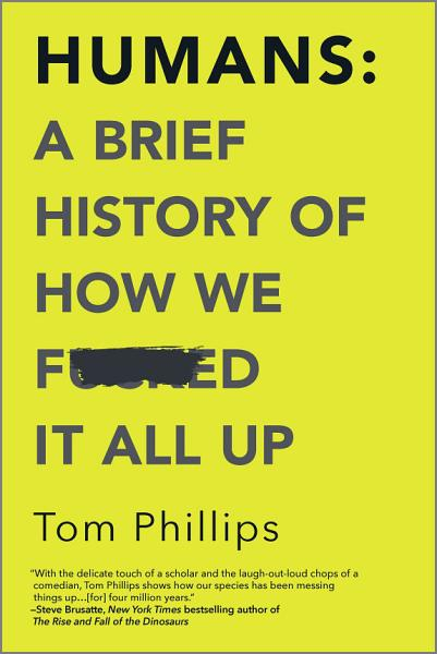 Download Humans  A Brief History of How We F cked It All Up Book