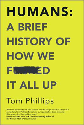 Humans  A Brief History of How We F cked It All Up