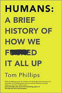 Humans  A Brief History of How We F cked It All Up Book