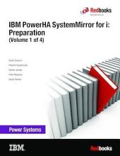 IBM PowerHA SystemMirror for i: Preparation (Volume 1 of 4)