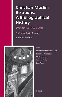 Christian Muslim Relations  A Bibliographical History  Volume 5  1350 1500  PDF