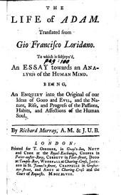 The Life of Adam. Translated from Gio Francisco Loridano. To which is Subjoyn'd, an Essay Towards an Analysis of the Human Mind ... By Richard Murray