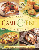 The Ultimate Game and Fish Cookbook