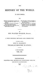 The History of the World: In Five Books. Viz. Treating of the Beginning and First Ages of Same from the Creation Unto Abraham. Of the Birth of Abraham to the Destruction of the Temple of Solomon. From the Destruction of Jerusalem to the Time of Philip of Macedon. From the Reign of Philip of Macedon to the Establishing of that Kingdom in the Race of Antigonus. From Settled Rule of Alexander's Successors in the East Until the Romans (prevailing Over All) Made Conquest of Asia and Macedon, Volume 3