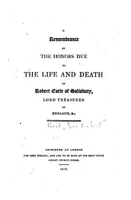 A Rememberance of the Honours Due to the Life and Death of Robert  Earl of Salisbury