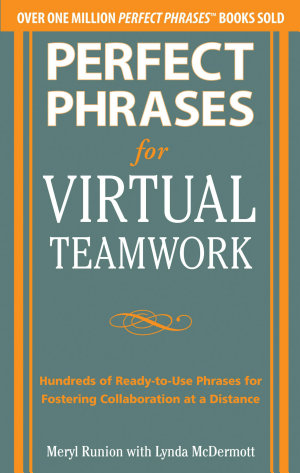 Perfect Phrases for Virtual Teamwork  Hundreds of Ready to Use Phrases for Fostering Collaboration at a Distance