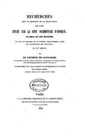 Recherches sur la priorité de la découverte des pays situés sur la côte occidentale d'Afrique: au-dela du Cap Bojador, et sur les progrès de la science géographique, après les navigations des portugais, au XVe siècle
