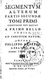 Segmentum alterum partis secundae tomi primi: continens res gestas a primo bello punico, ad Christum natum