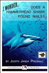 I Wonder…Does a Hammerhead Shark Pound Nails?: Educational Version