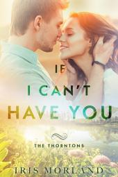 If I Can't Have You (Love Everlasting) (The Thorntons Book 3): Sexy Small Town Fake Relationship Romance