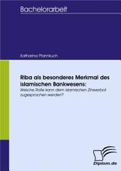 Riba als besonderes Merkmal des islamischen Bankwesens:: Welche Rolle kann dem islamischen Zinsverbot zugesprochen werden?
