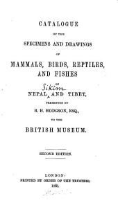 Catalogue of the Specimens and Drawings of Mammals, Birds, Reptiles, and Fishes of Nepal and Tibet