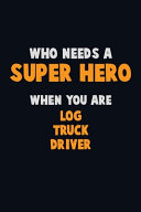 Who Need A SUPER HERO, When You Are Log Truck Driver