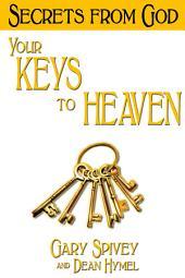 Your Keys to Heaven: Secrets from God