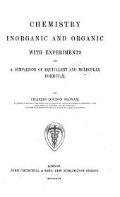 Chemistry, Inorganic and Organic: With Experiments and a Comparison of Equivalent and Molecular Formulæ