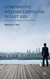 Comparative Welfare Capitalism in East Asia: Productivist Models of Social Policy