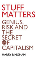 Stuff Matters  Genius  Risk and the Secret of Capitalism PDF