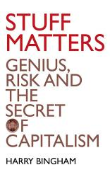 Stuff Matters: Genius, Risk and the Secret of Capitalism