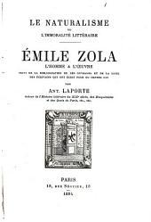 Le naturalisme, ou, L'immoralité littéraire: Emile Zola, l'homme & l'oeuvre : suivi de la bibliographie de ses ouvrages et de la liste des écrivains qui ont écrit pour ou contre lui