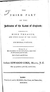 Institutes of the Laws of England: Containg the Exposition of Many Ancient and Other Statutes ...
