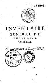 Inventaire général de l'histoire de France, depuis Pharamond jusques à présent...