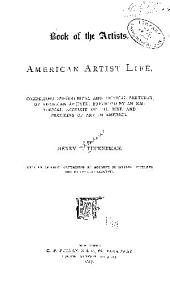 Book of the Artists: American Artist Life, Comprising Biographical and Critical Sketches of American Artists: Preceded by an Historical Account of the Rise and Progress of Art in America