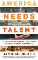 America Needs Talent  Attracting  Educating   Deploying the 21st Century Workforce