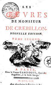 Les oeuvres de monsieur de Crebillon: Tome second, Volume2