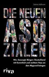 """Die neuen Asozialen: Wie """"besorgte Bürger"""" Deutschland mit Dummheit und rechtem Hass an den Abgrund bringen"""