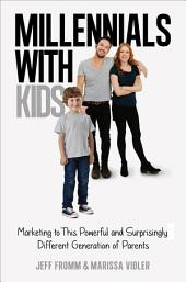 Millennials with Kids: Marketing to This Powerful and Surprisingly Different Generation of Parents