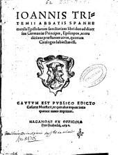 Ioannis Tritemii ... Epistolarum familiarum libri duo ad diuersos germaniae principes, episcopos ac eruditione praestantes uiros ...