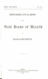 Annual Report of the State Board of Health of Massachusetts: Volume 38
