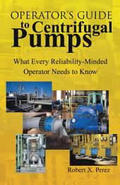 Operator's Guide to Centrifugal Pumps: What Every Reliability-Minded Operator Needs to Know