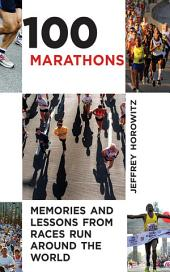 100 Marathons: Memories and Lessons from Races Run around the World