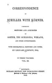 Correspondence of Schiller with Körner: Comprising Sketches and Anecdotes of Goethe, the Schlegels, Wielands, and Other Contemporaries, Volume 3