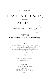 A Treatise on Brasses, Bronzes, and Other Alloys, and Their Constituent Metals: Volume 3