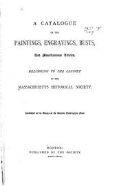 Catalogue of the Paintings, Engravings, Busts, & Miscellaneous Articles Belonging to the Cabinet of the Massachussets Historical Society