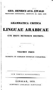 Geo. Henrici Aug. Ewald ...: Grammatica critica linguae arabicae , cum brevi metrorum doctrina ...