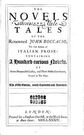 The Novels and Tales of the Renowned John Boccacio: The First Refiner of Italian Prose: Containing a Hundred Curious Novels