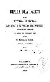 Biblia dla dzieci albo historya skrócona Starego i Nowego Testamentu opowiadana dzieciom od ośmiu do dwunastu lat przez ks. Marcina de Noirlieu: Przekład z francuzkiego przez J. H. ...