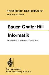 Informatik: Zweiter Teil: Aufgaben und Lösungen