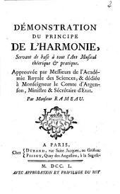 Démonstration du principe de l'harmonie, servant de base à tout l'art musical théorique & pratique. Approuvée par messieurs de l'académie royale des sciences, & dédiée à monseigneur le comte d'Argenson, ministre & sécrétaire d'Etat. Par monsieur Rameu