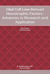 Glial Cell Line-Derived Neurotrophic Factors: Advances in Research and Application: 2011 Edition: ScholarlyPaper