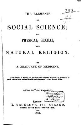 The Elements of Social Science  Or Physical  Sexual  and Natural Religion PDF