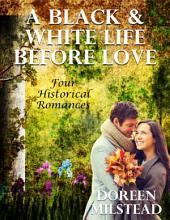 A Black & White Life Before Love: Four Historical Romances