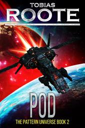 Pod: Book 2 of The Pattern Universe Series